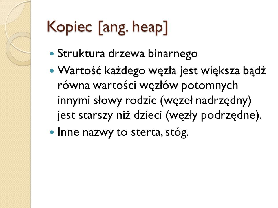 Kopiec [ang. heap] Struktura drzewa binarnego